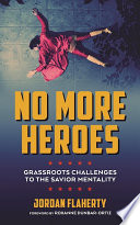 No More Heroes  : Grassroots Challenges to the Savior Mentality