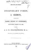 The Sin and Folly of Incendiary Fires; a Sermon, Etc