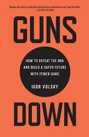 link to Guns down : how to defeat the NRA and build a safer future with fewer guns in the TCC library catalog