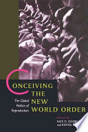 """""""Conceiving the New World Order: The Global Politics of Reproduction"""" by Faye D. Ginsburg, Rayna Rapp, Rayna R. Reiter, Rayna Rapp Rapp, Wenner-Gren Foundation for Anthropological Research"""