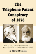 The Telephone Patent Conspiracy of 1876