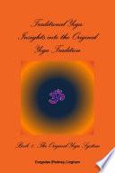 Traditional Yoga  Insights into the Original Yoga Tradition  Book 1  The Original Yoga System