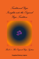 Traditional Yoga: Insights into the Original Yoga Tradition, Book 1: The Original Yoga System