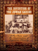 The Invention of the Jewish Gaucho