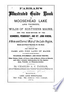 Farrar s Illustrated Guide Book to Moosehead Lake and Vicinity  the Wilds of Northern Maine  and the Head waters of the Kennebec  Penobscot  and St  John Rivers Book
