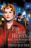 Far From Heaven, Safe, and Superstar: The Karen Carpenter Story