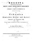 Regesta chronologico-diplomatica regum atque imperatorum Romanorum inde a Conrado I. usque ad Heinricum VII.