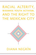 Racial Alterity  Wixarika Youth Activism  and the Right to the Mexican City