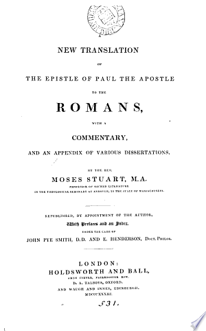 A+new+translation+of+the+Epistle+...+to+the+Romans%2C+with+a+comm.%2C+and+an+appendix+of+various+dissertations+by+M.+Stuart.+Republ.+under+the+care+of+J.P.+Smith+and+E.+Henderson