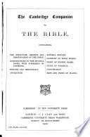 The Cambridge Companion to the Bible  Containing the Structure  Growth and Presersvation of the Bible  Introductions to the Several Books      History and Chronology  Antiquities  Natural History  Glossary      Index of Proper Names  Index of Subjects  Concordance  Maps and Index of Places