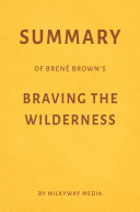 Summary of Brené Brown's Braving the Wilderness by Milkyway Media Pdf/ePub eBook