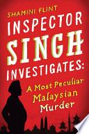 Inspector Singh Investigates  A Most Peculiar Malaysian Murder