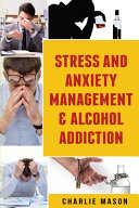 Stress And Anxiety Management   Alcohol Addiction Book
