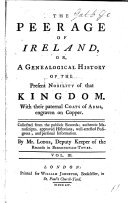 The Peerage of Ireland  Or  a Genealogical History of the Present Nobility of that Kingdom  with Their Paternal Coats of Arms