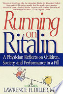 """Running on Ritalin: A Physician Reflects on Children, Society, and Performance in a Pill"" by Lawrence H. Diller"