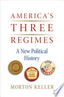 America S Three Regimes A New Political History