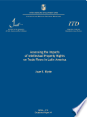 Assessing the impacts of intellectual property rights on trade flows in Latin America (Occasional Paper ITD = Documento de Divulgación ITD ; n. 34)