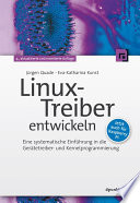 Linux-Treiber entwickeln  : Eine systematische Einführung in die Gerätetreiber- und Kernelprogrammierung - jetzt auch für Raspberry Pi