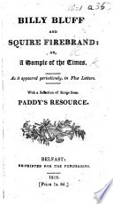 Billy Bluff and Squire Firebrand; or a Sample of the Times, as it appeared periodically, in five letters [signed, R. i.e. James Porter.] With a selection of Songs from Paddy's Resource