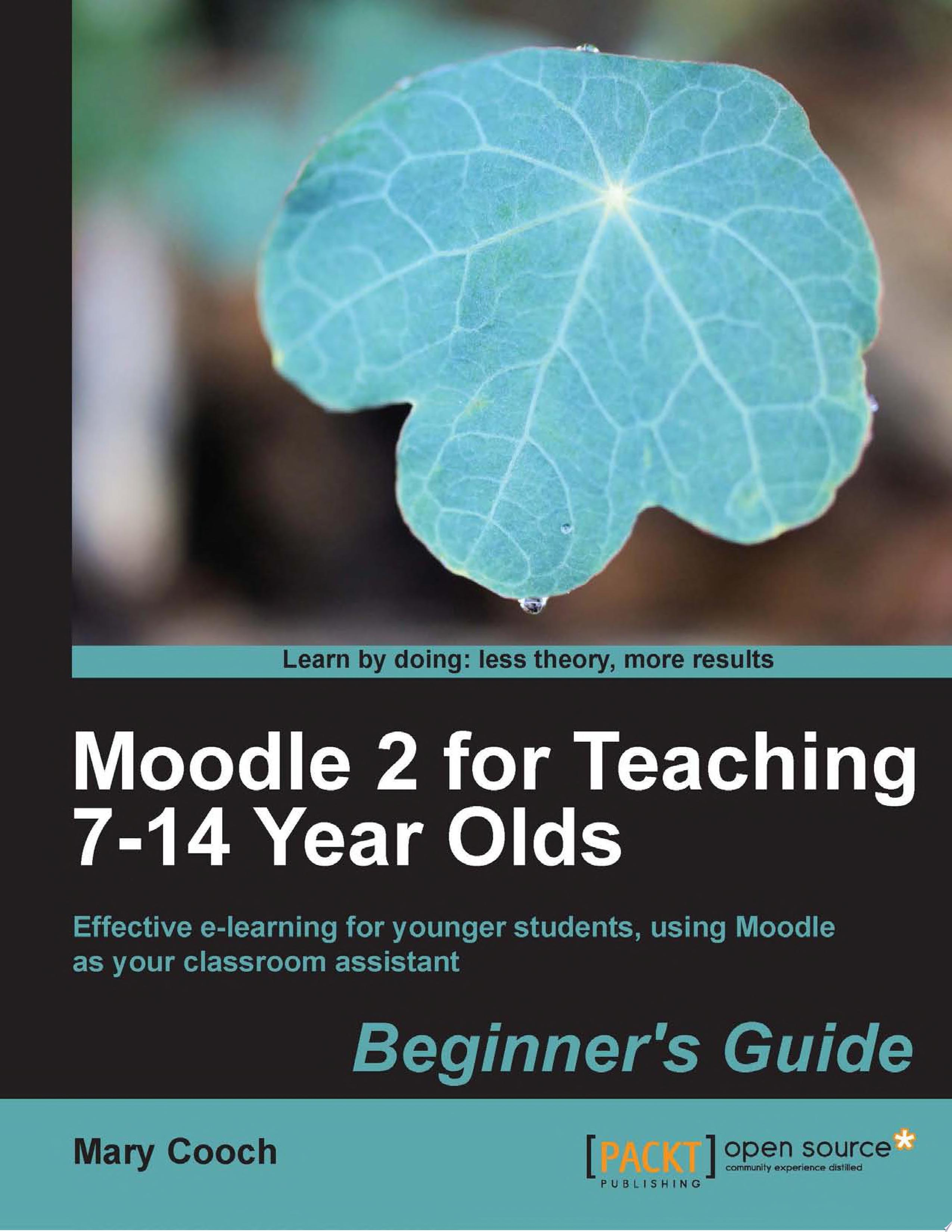 Moodle 2 for Teaching 7 14 Year Olds Beginner s Guide