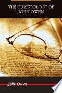 THE CHRISTOLOGY OF JOHN OWEN