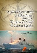 A Norwegian Boy s Adventures from the Top of the World to Down Under