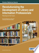 Revolutionizing the Development of Library and Information Professionals  Planning for the Future Book