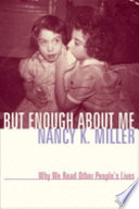 But Enough about Me, Why We Read Other People's Lives by Nancy K. Miller PDF
