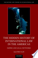 The Hidden History of International Law in the Americas  : Empire and Legal Networks