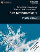 Books - New Cambridge International As & A-Level Mathematics Pure Mathematics 1 Practice Book | ISBN 9781108444880