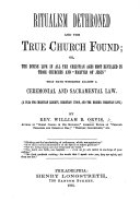 Ritualism dethroned and the True Church found  or  the Divine Law     most revealed in those Churches and    Martyrs of Jesus     that have witnessed against a ceremonial and sacramental law  etc