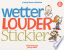 Wetter  Louder  Stickier