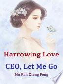 Harrowing Love  CEO  Let Me Go