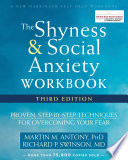 """""""The Shyness and Social Anxiety Workbook: Proven, Step-by-Step Techniques for Overcoming Your Fear"""" by Martin M. Antony, Richard P. Swinson"""
