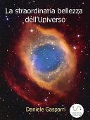 La straordinaria bellezza dell'Universo