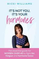 It s Not You It s Your Hormones