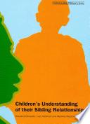 Children's Understanding of their Sibling Relationships