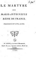 Le martyre de Marie-Antoinette, reine de France