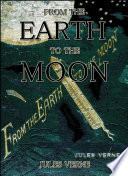 From the Earth to the Moon : Direct in Ninety-Seven Hours and Twenty Minutes and a Trip Round It Book Online