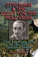 """""""Otto Rahn and the Quest for the Grail: The Amazing Life of the Real Indiana Jones"""" by Otto Rahn"""