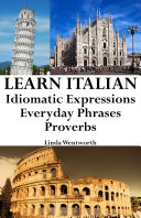 Learn Italian: Idiomatic Expressions ‒ Everyday Phrases ‒ Proverbs (Italian Idioms & Phrases 1)
