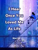 I Hear Once You Loved Me As Life Pdf/ePub eBook