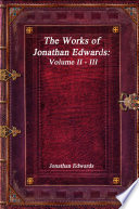 The Works Of Jonathan Edwards Volume Ii Iii