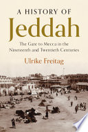 """A History of Jeddah: The Gate to Mecca in the Nineteenth and Twentieth Centuries"" by Ulrike Freitag"