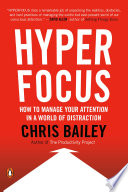 """""""Hyperfocus: How to Manage Your Attention in a World of Distraction"""" by Chris Bailey"""