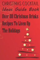 Christmas Cocktail Ideas Guide Book Over 80 Christmas Drinks Recipes To Liven Up The Holidays