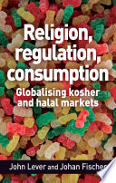 Book cover for Religion, regulation, consumption : globalising kosher and halal markets
