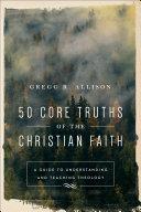 50 Core Truths of the Christian Faith