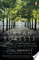 Urban Forests  : A Natural History of Trees and People in the American Cityscape