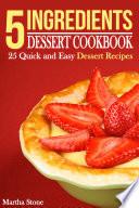 5 Ingredients Dessert Cookbook
